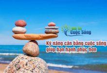 9 Kỹ năng cân bằng cuộc sống bạn cần biết