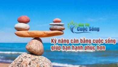 Photo of 9 Kỹ năng cân bằng cuộc sống bạn cần biết
