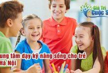 Trung tâm dạy kỹ năng sống cho trẻ ở Hà Nội