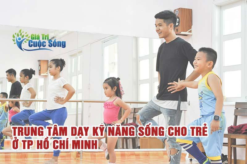 Trung tâm giáo dục kỹ năng sống cho trẻ ở TP Hồ Chí Minh